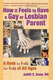 How It Feels to Have a Gay or Lesbian Parent: A Book by Kids for Kids of All Ages